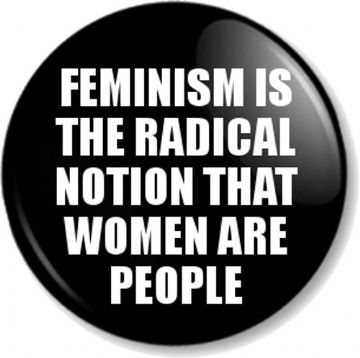 """FEMINISM IS THE RADICAL NOTION THAT WOMEN ARE PEOPLE"" Pinback Button Badge Quote Feminist- Black"